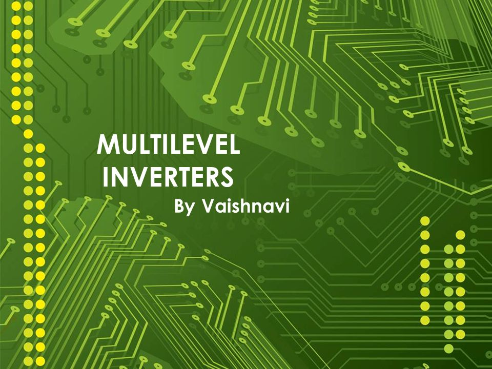 MULTILEVEL INVERTERS By Vaishnavi