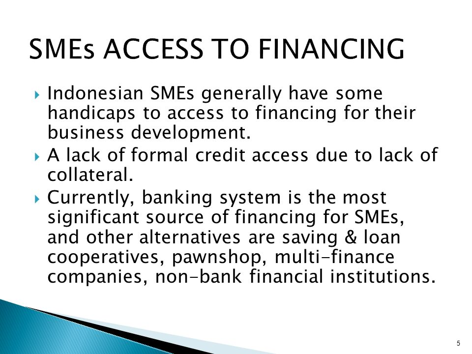 financing sources and constrains for smes Source: small and medium enterprise (sme) credit policies & programs, sme   on identifying the factors impeding the access to finance that smes face  this  paper attempts to investigate to see if these constraints impede the access to.