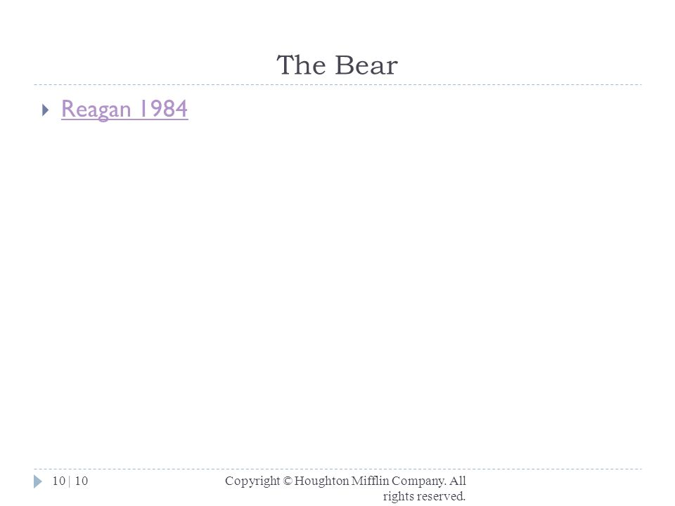 The Bear Reagan 1984 Copyright © Houghton Mifflin Company. All rights reserved.