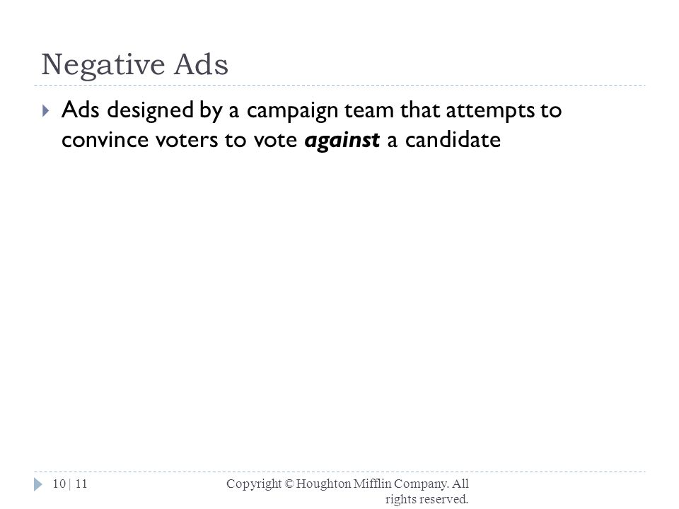 Negative Ads Ads designed by a campaign team that attempts to convince voters to vote against a candidate.