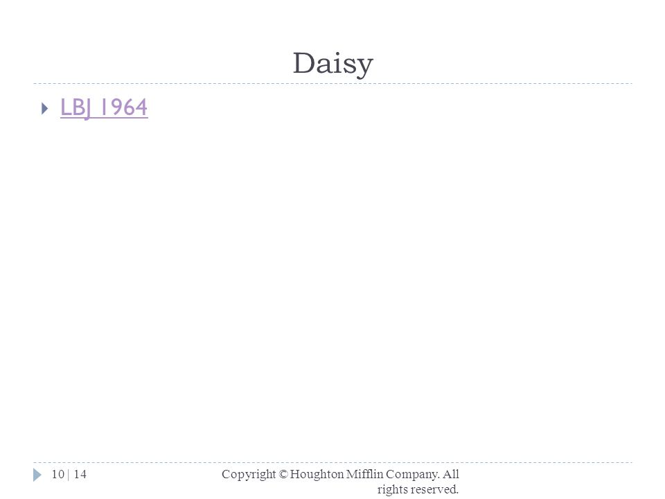Daisy LBJ 1964 Copyright © Houghton Mifflin Company. All rights reserved.