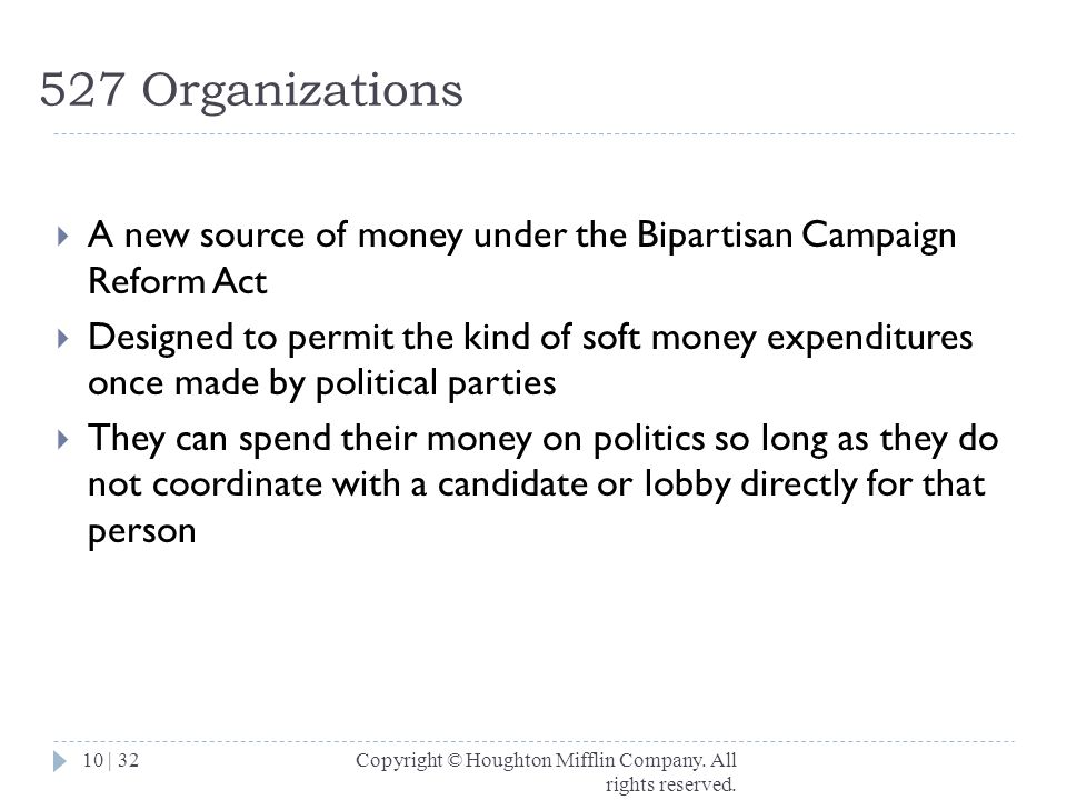 527 Organizations A new source of money under the Bipartisan Campaign Reform Act.