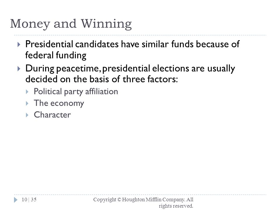 Money and Winning Presidential candidates have similar funds because of federal funding.