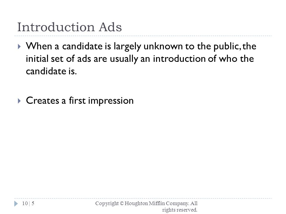 Introduction Ads When a candidate is largely unknown to the public, the initial set of ads are usually an introduction of who the candidate is.