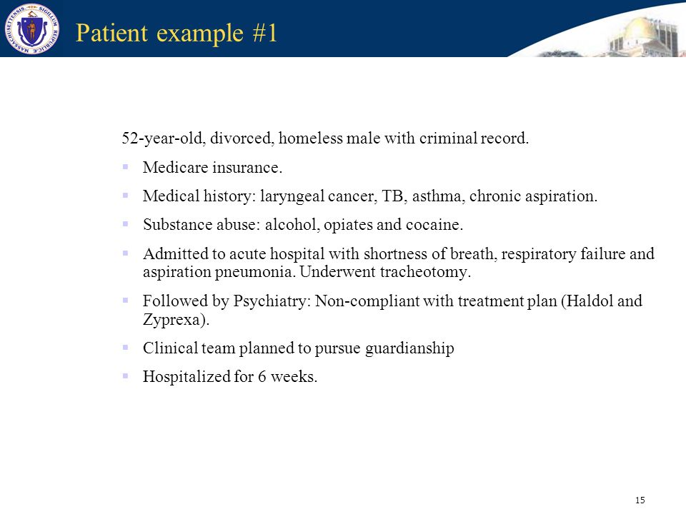 Patient example #1 52-year-old, divorced, homeless male with criminal record. Medicare insurance.