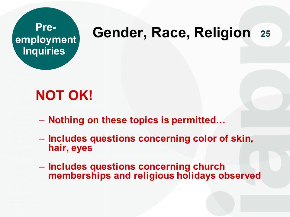 Gender, Race, Religion NOT OK! Pre- employment Inquiries