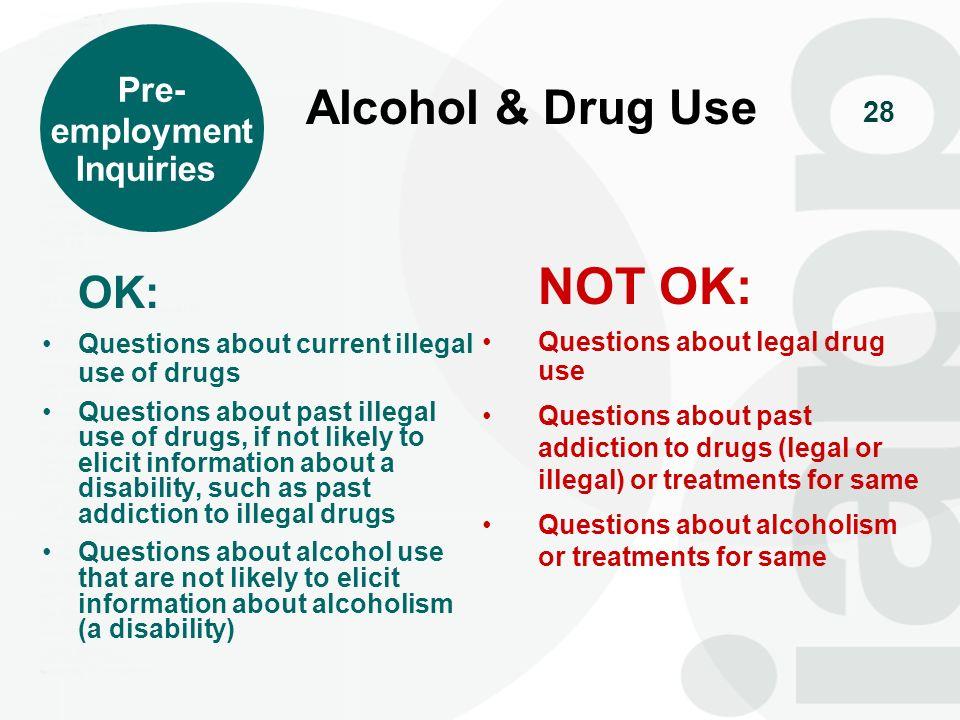 NOT OK: Alcohol & Drug Use OK: Pre- employment Inquiries