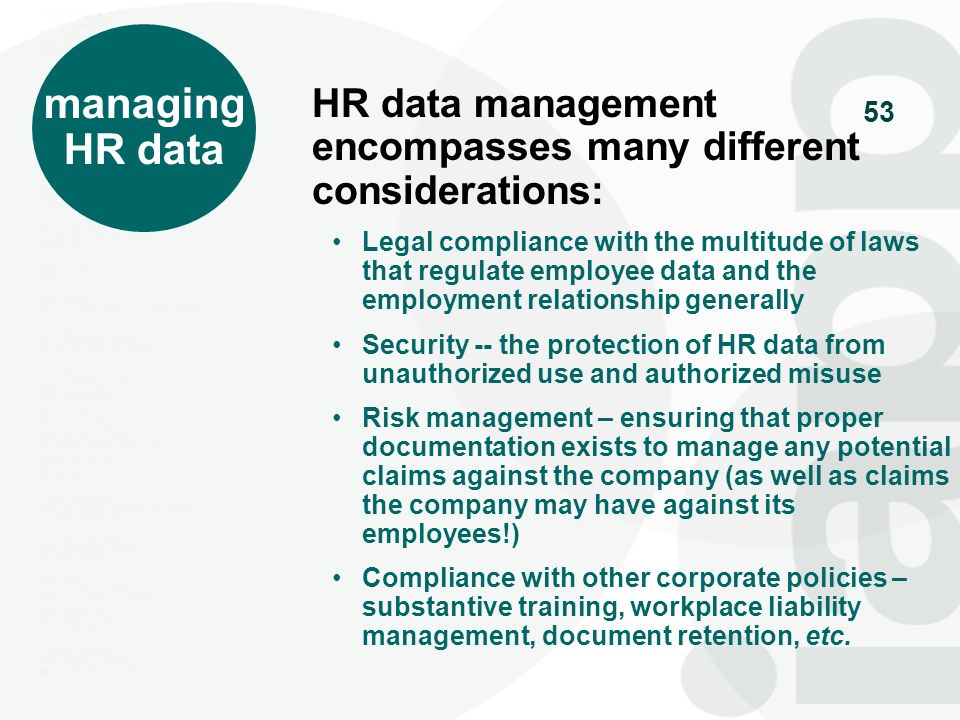 managing HR data. HR data management encompasses many different considerations: