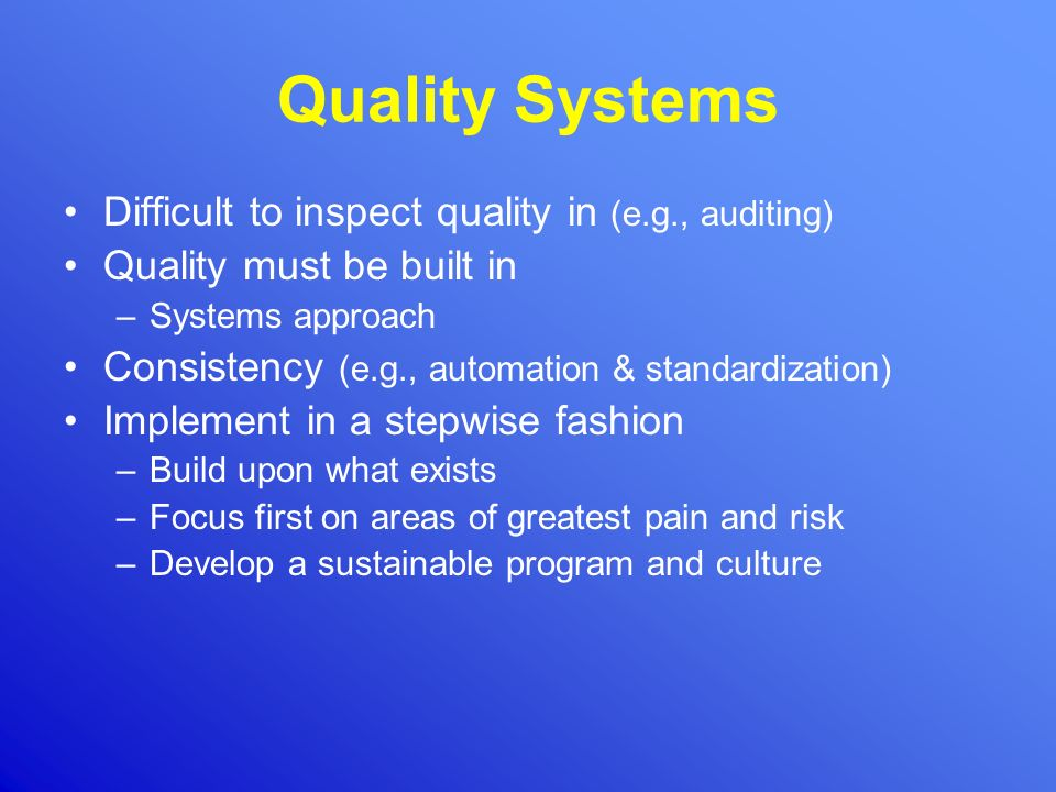 Quality Systems Difficult to inspect quality in (e.g., auditing)