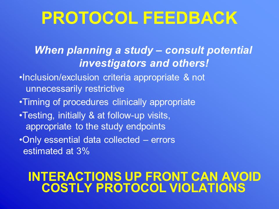 PROTOCOL FEEDBACK When planning a study – consult potential investigators and others!