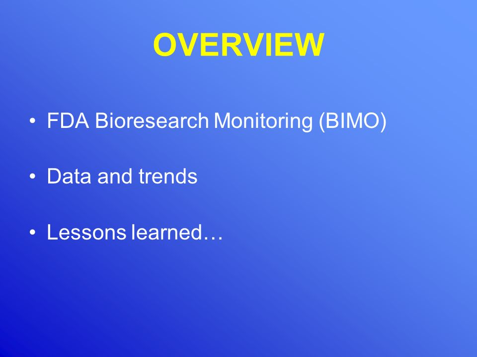 OVERVIEW FDA Bioresearch Monitoring (BIMO) Data and trends