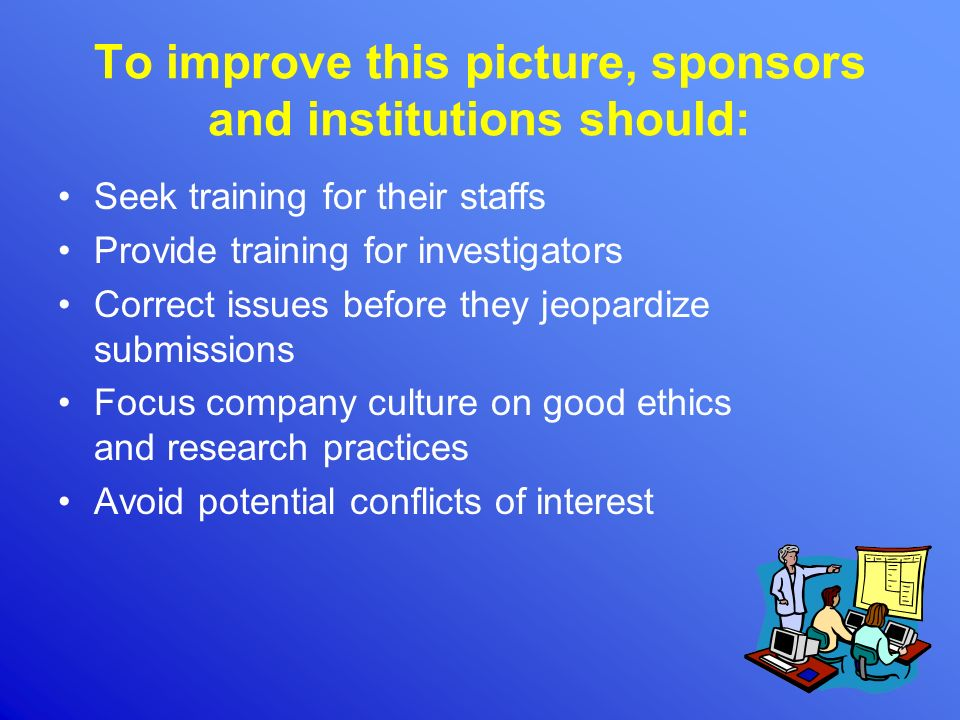 To improve this picture, sponsors and institutions should: