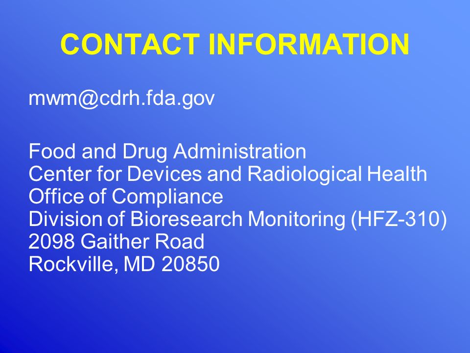 CONTACT INFORMATION mwm@cdrh.fda.gov. Food and Drug Administration. Center for Devices and Radiological Health.