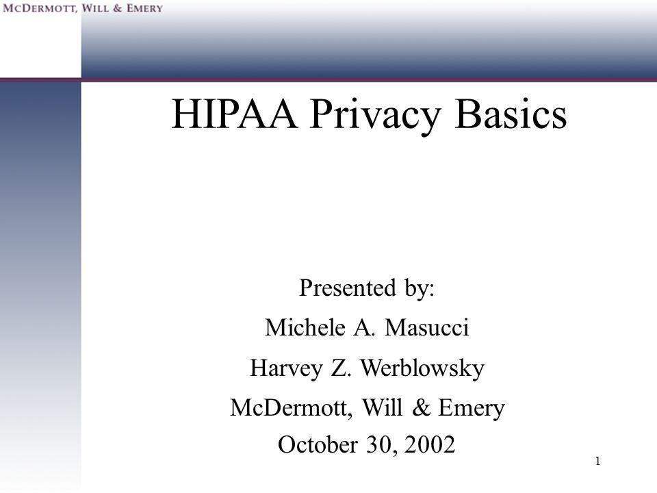 HIPAA Privacy Basics Presented by: Michele A. Masucci