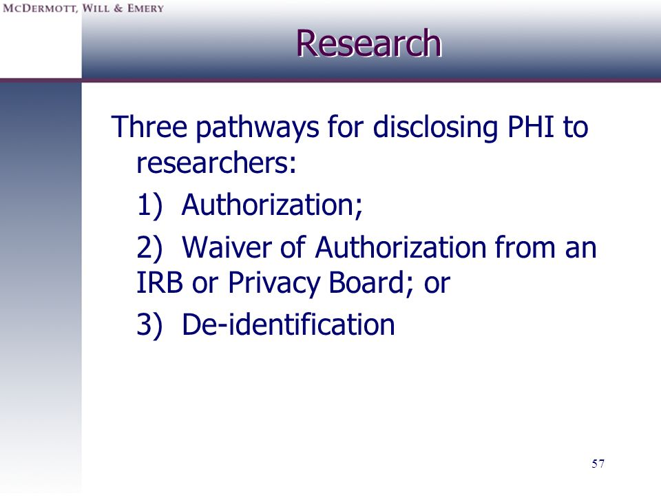 Research Three pathways for disclosing PHI to researchers: