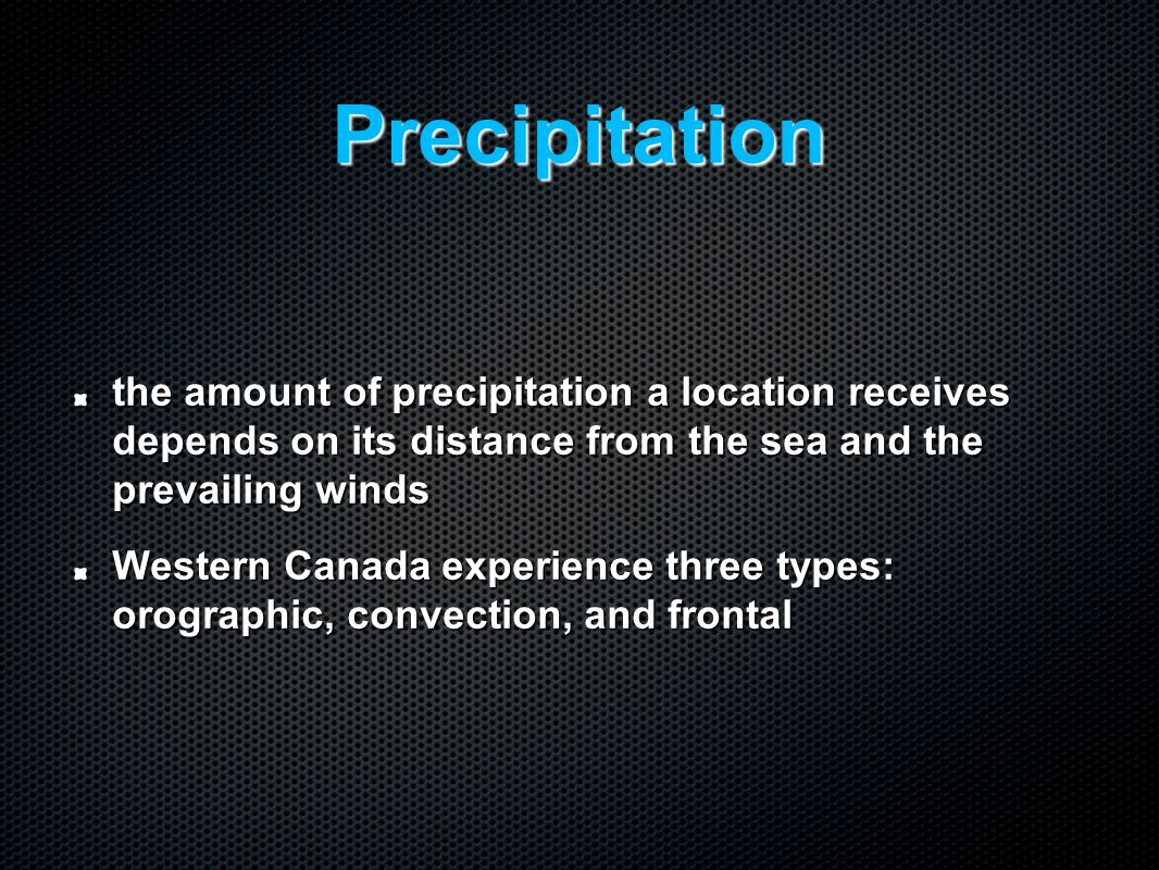 Precipitation the amount of precipitation a location receives depends on its distance from the sea and the prevailing winds.