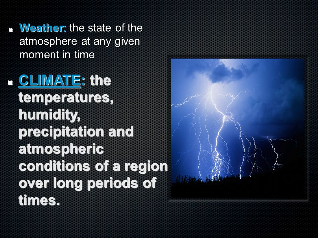 Weather: the state of the atmosphere at any given moment in time