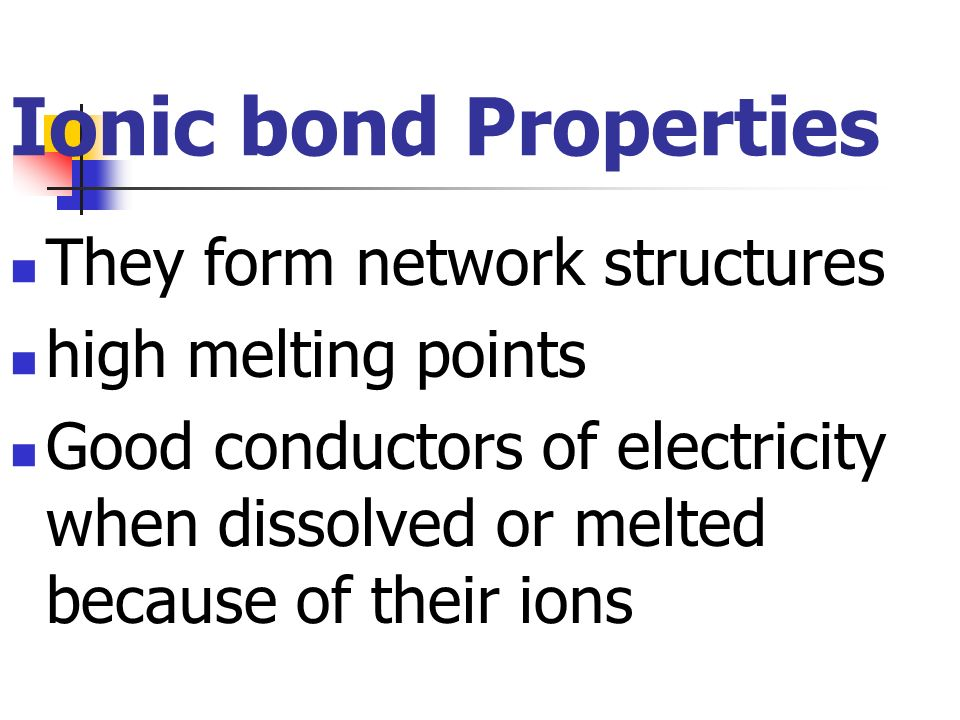Ionic bond Properties They form network structures high melting points