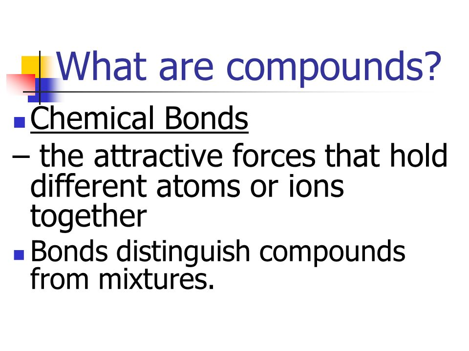 What are compounds Chemical Bonds