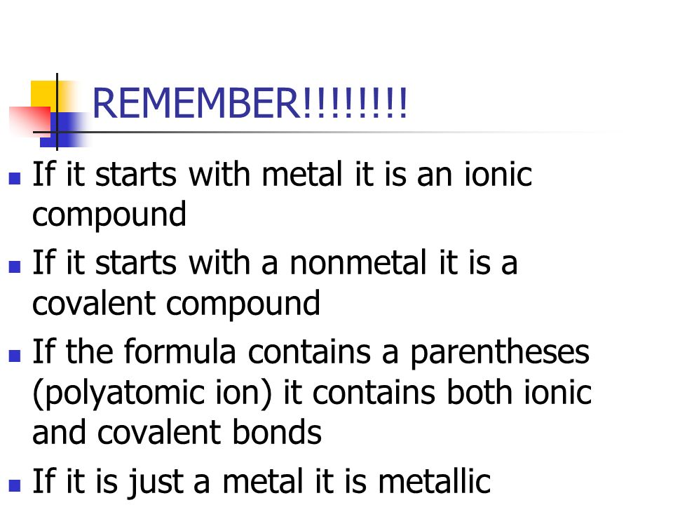 REMEMBER!!!!!!!! If it starts with metal it is an ionic compound