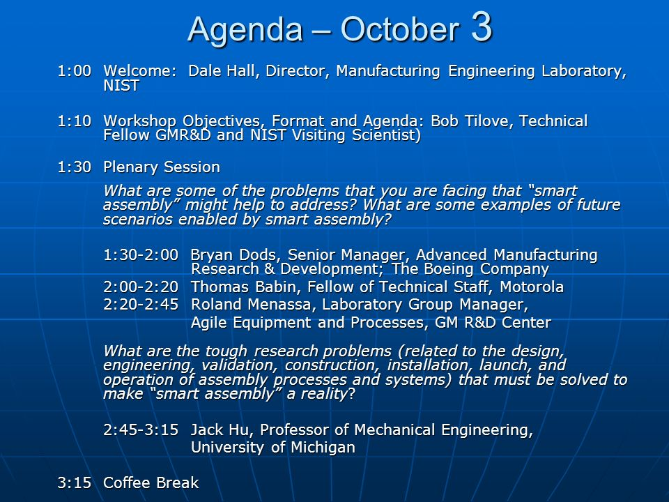 Agenda – October 3 1:00 Welcome: Dale Hall, Director, Manufacturing Engineering Laboratory, NIST.
