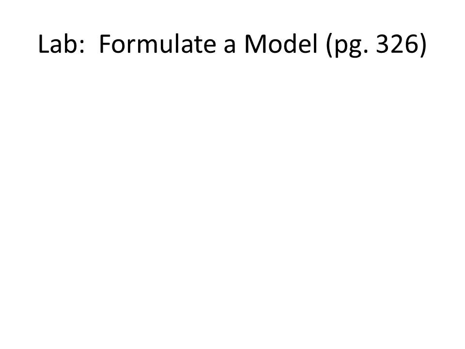 Lab: Formulate a Model (pg. 326)