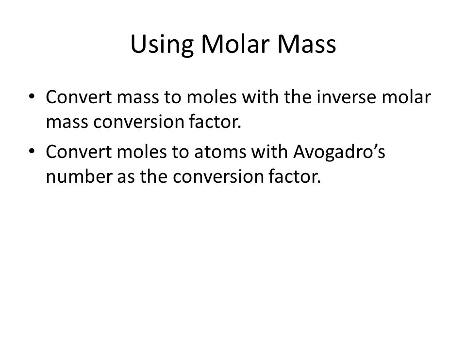 Using Molar Mass Convert mass to moles with the inverse molar mass conversion factor.