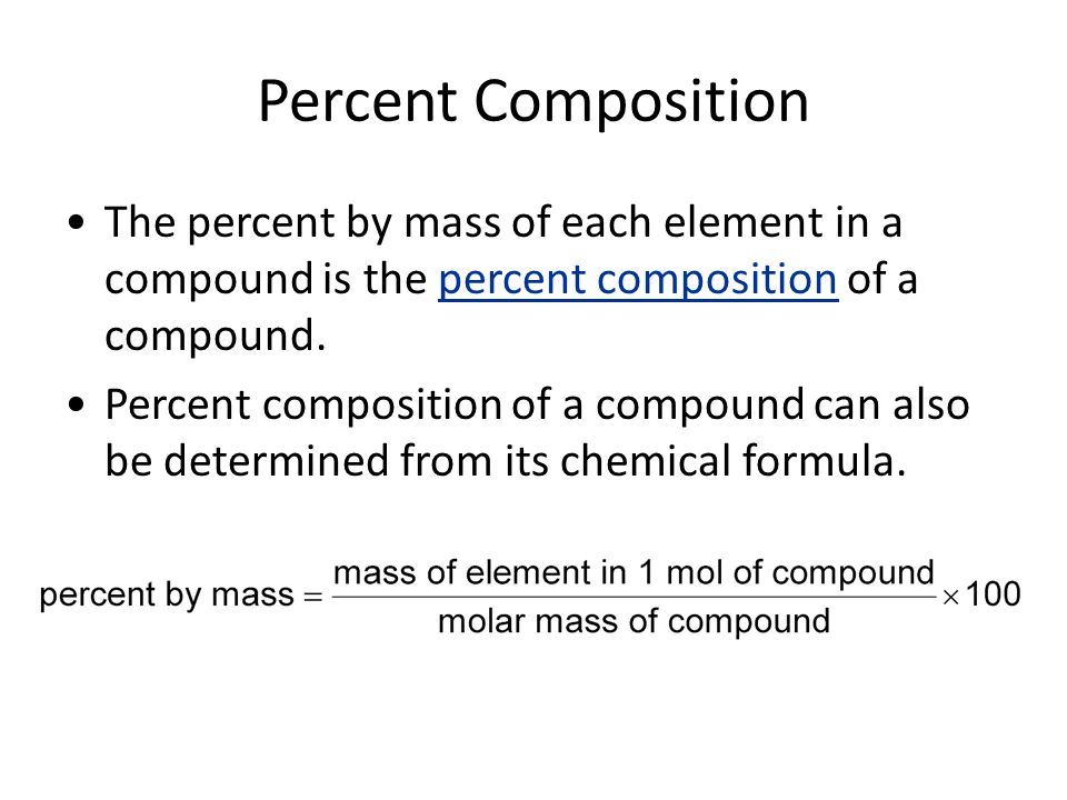 Percent Composition The percent by mass of each element in a compound is the percent composition of a compound.