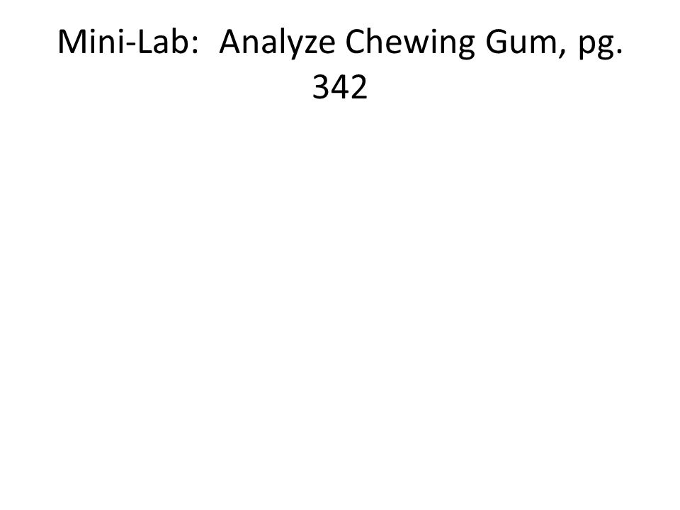 Mini-Lab: Analyze Chewing Gum, pg. 342