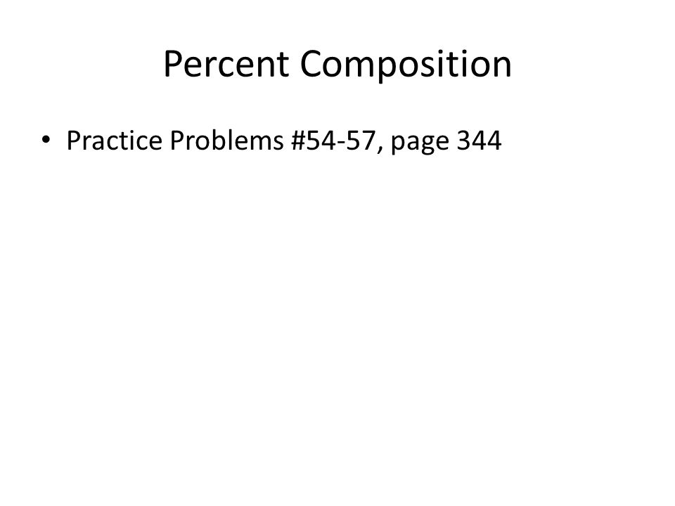 Percent Composition Practice Problems #54-57, page 344