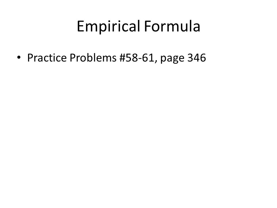 Empirical Formula Practice Problems #58-61, page 346