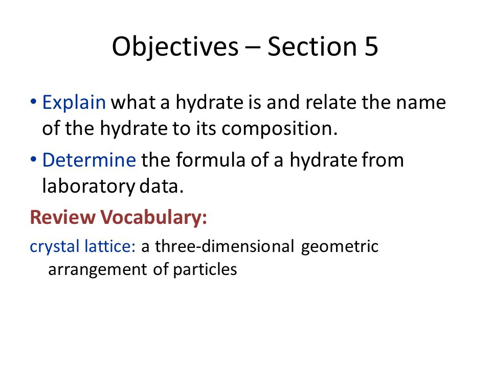 Objectives – Section 5 Explain what a hydrate is and relate the name of the hydrate to its composition.
