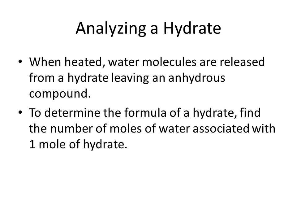 Analyzing a Hydrate When heated, water molecules are released from a hydrate leaving an anhydrous compound.