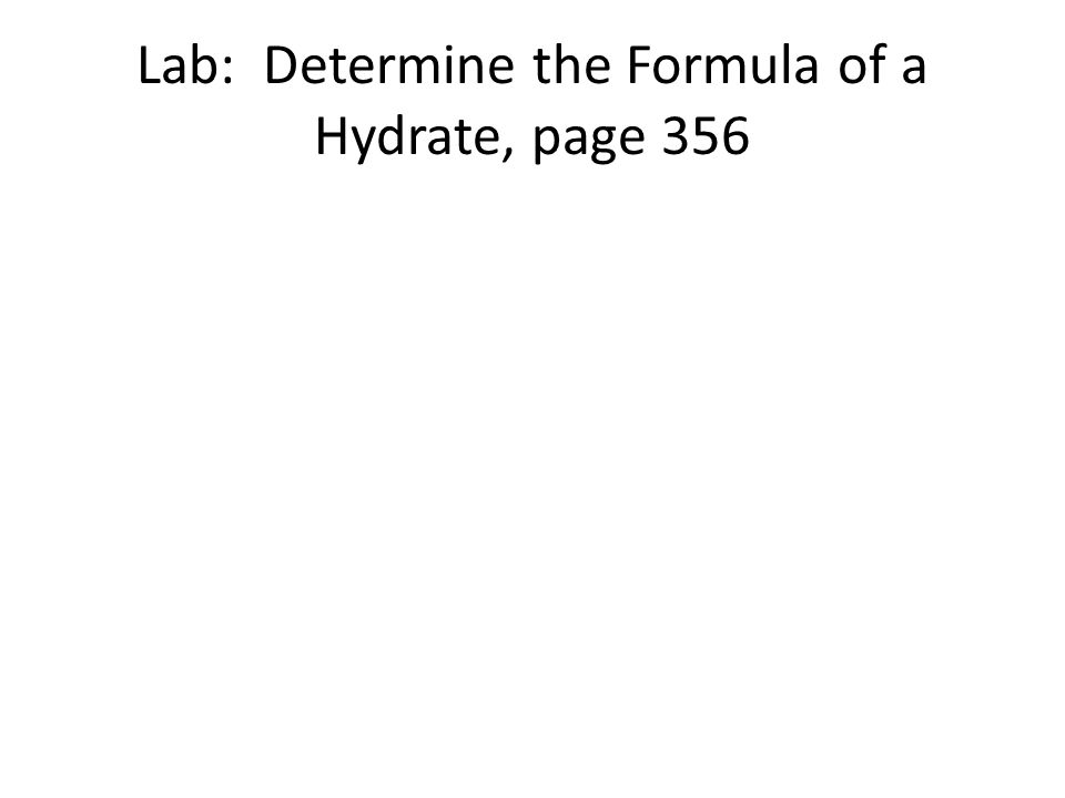 Lab: Determine the Formula of a Hydrate, page 356