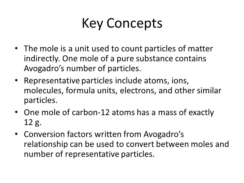 Key Concepts The mole is a unit used to count particles of matter indirectly. One mole of a pure substance contains Avogadro's number of particles.