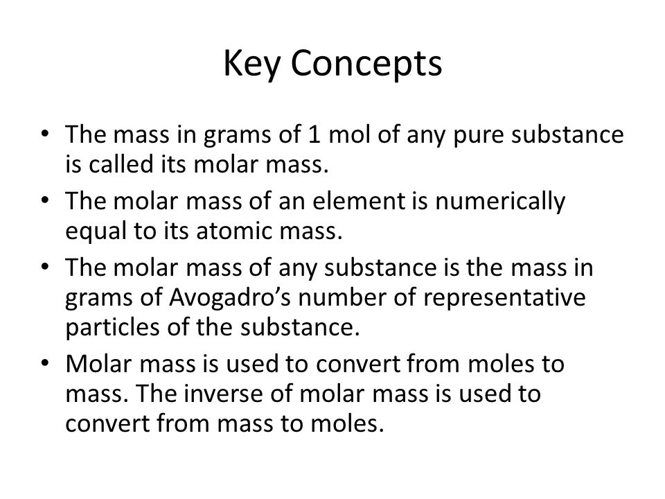 Key Concepts The mass in grams of 1 mol of any pure substance is called its molar mass.