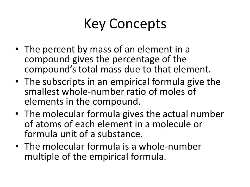 Key Concepts The percent by mass of an element in a compound gives the percentage of the compound's total mass due to that element.