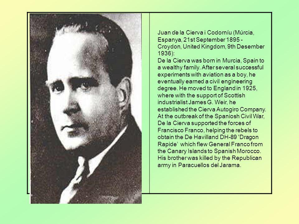 . Juan de la Cierva i Codorníu (Múrcia, Espanya, 21st September 1895 - Croydon, United Kingdom, 9th Desember 1936):