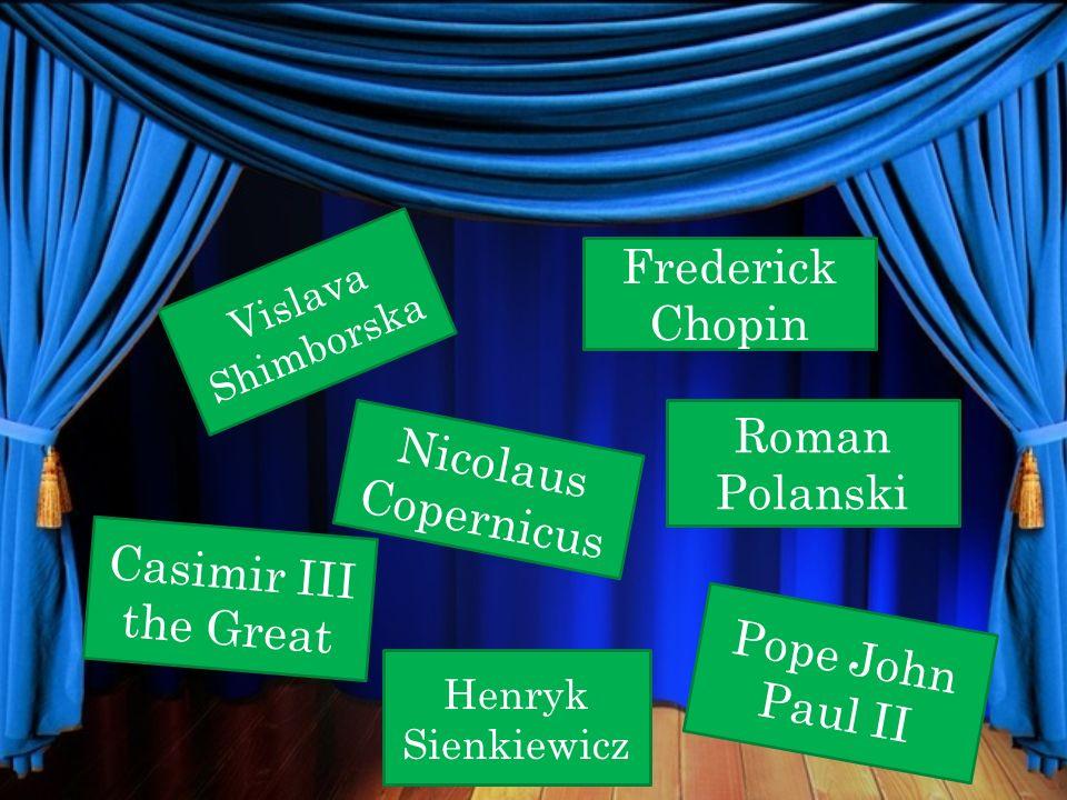 Frederick Chopin Roman Polanski Nicolaus Copernicus