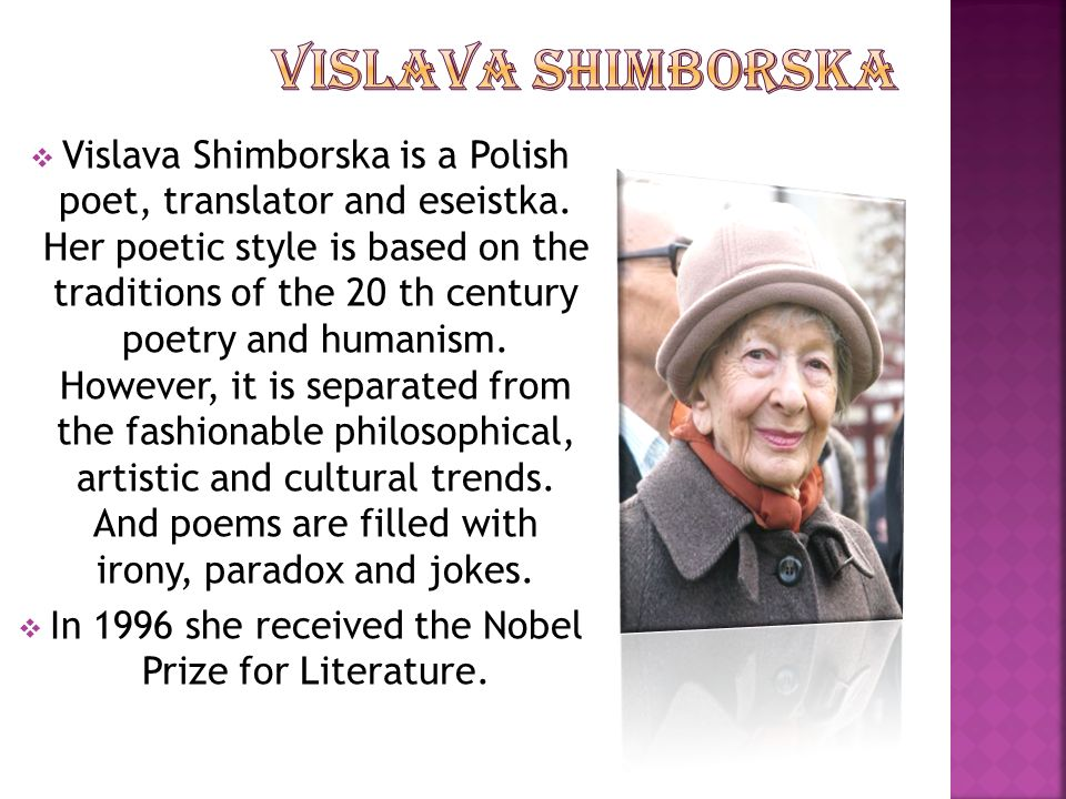 In 1996 she received the Nobel Prize for Literature.