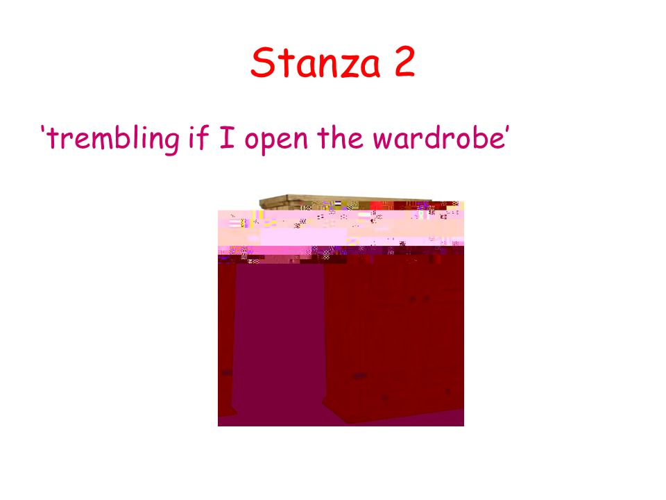 Stanza 2 'trembling if I open the wardrobe'