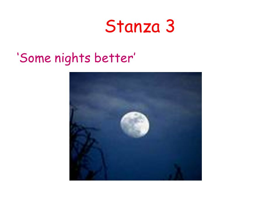 Stanza 3 'Some nights better'