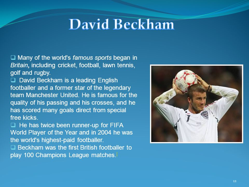 David Beckham Many of the world s famous sports began in Britain, including cricket, football, lawn tennis, golf and rugby.