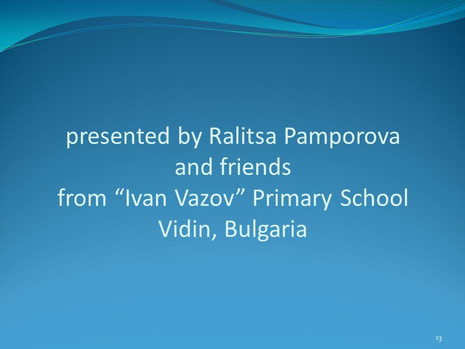 presented by Ralitsa Pamporova and friends from Ivan Vazov Primary School Vidin, Bulgaria