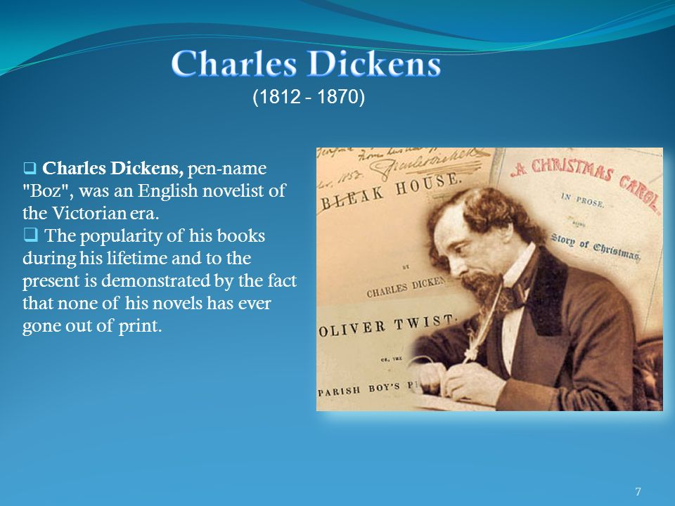 Charles Dickens (1812 - 1870) Charles Dickens, pen-name Boz , was an English novelist of the Victorian era.