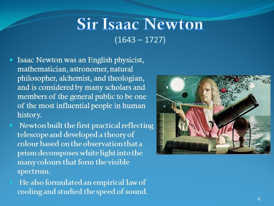 Sir Isaac Newton (1643 – 1727)