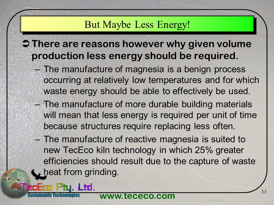 But Maybe Less Energy! There are reasons however why given volume production less energy should be required.