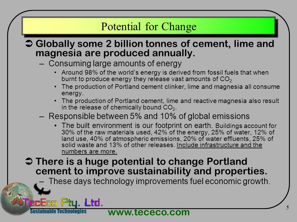 Potential for Change Globally some 2 billion tonnes of cement, lime and magnesia are produced annually.