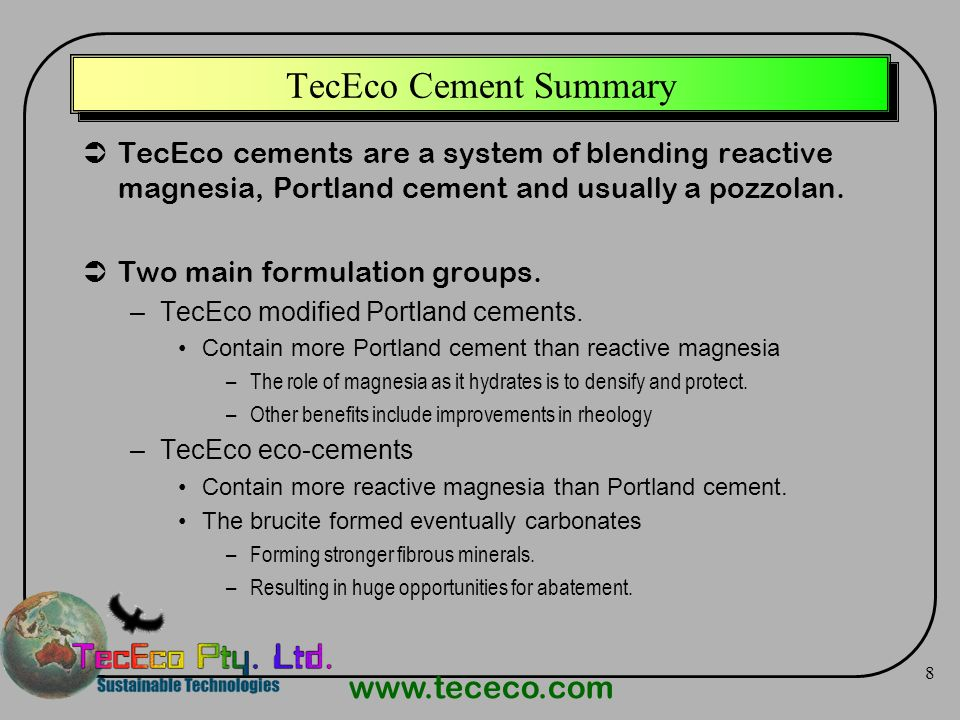 TecEco Cement Summary TecEco cements are a system of blending reactive magnesia, Portland cement and usually a pozzolan.