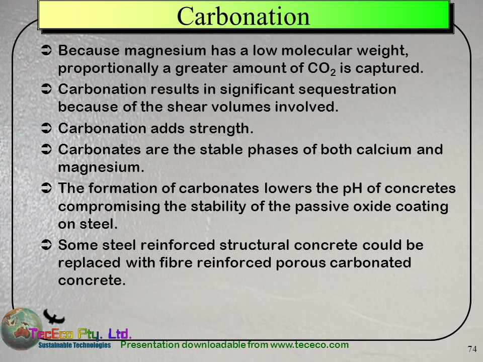 Carbonation Because magnesium has a low molecular weight, proportionally a greater amount of CO2 is captured.